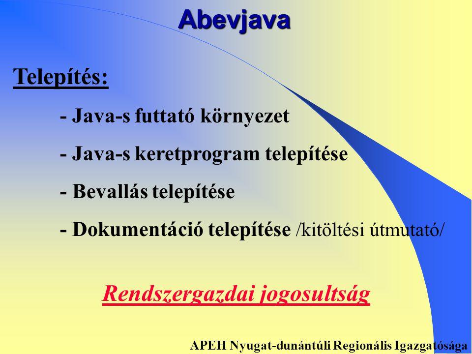 """Abevjava • • Platform független • • Beépített súgó """"help rendszer • • Kényelmesebb kitöltési funkciók • • Nyomtatás egyszerűsítése • • Csoportos műveletek kezelése APEH Nyugat-dunántúli Regionális Igazgatósága"""