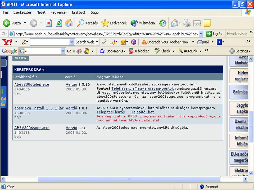 Abevjava Telepítés: - Java-s futtató környezet - Java-s keretprogram telepítése - Bevallás telepítése - Dokumentáció telepítése /kitöltési útmutató/ Rendszergazdai jogosultság APEH Nyugat-dunántúli Regionális Igazgatósága
