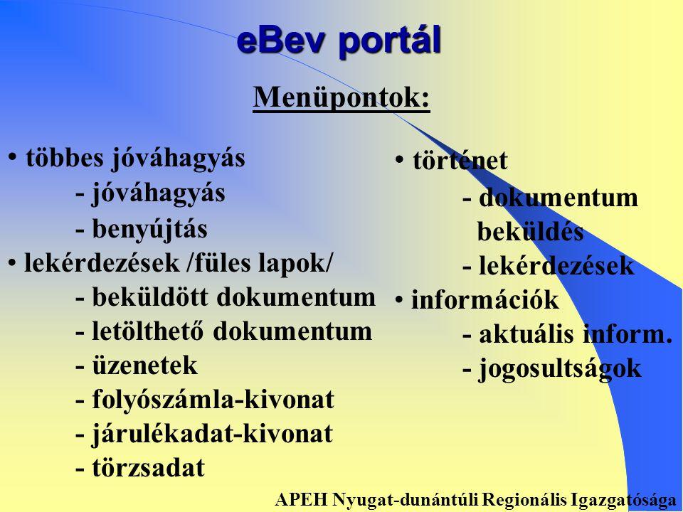 eBev portál • • Több keresési és szűrési feltétel • • Rendezések saját menüpont szerint • • Bevallások és üzenetek összekapcsolt megjelenítése • • Megújult folyószámla lista • • Törzsadat lekérdezés APEH Nyugat-dunántúli Regionális Igazgatósága