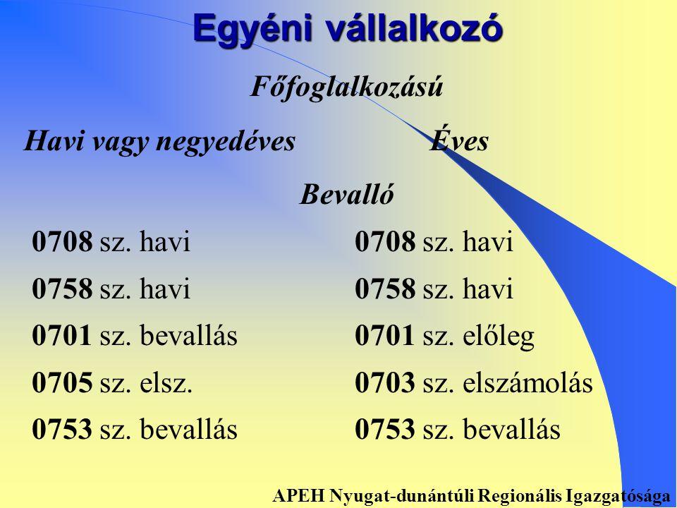 Társaság soron kívüli bevallási kötelezettsége Havi vagy negyedéves Éves Bevalló 0708 sz.