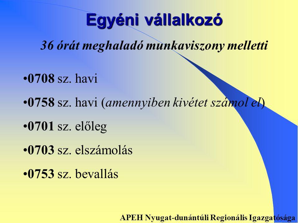 Egyéni vállalkozó Főfoglalkozású Havi vagy negyedéves Éves Bevalló 0708 sz.