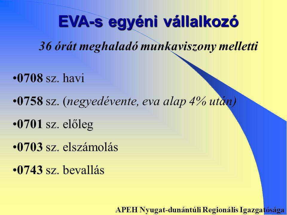 EVA-s egyéni vállalkozó Főfoglalkozású Havi vagy negyedéves Éves Bevalló 0708 sz.