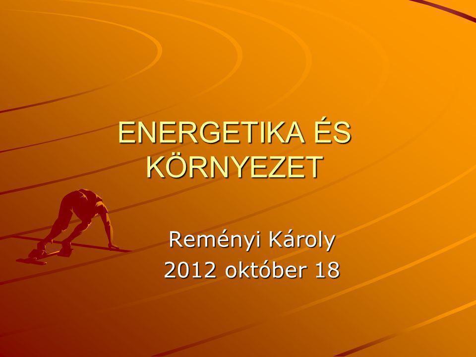 ENERGETIKA ÉS KÖRNYEZET Reményi Károly 2012 október 18