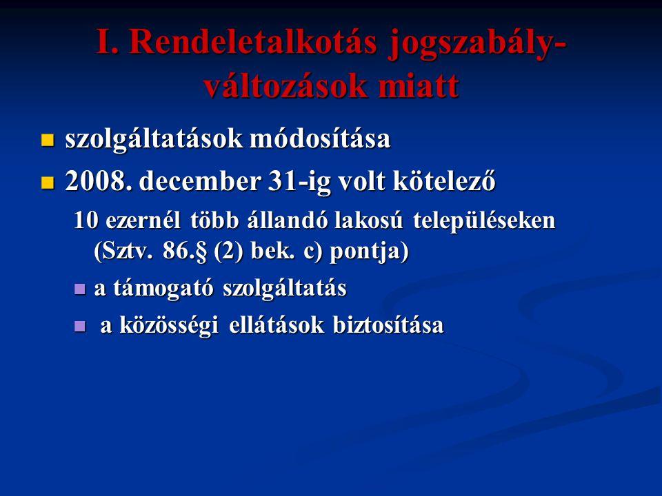 I. Rendeletalkotás jogszabály- változások miatt  szolgáltatások módosítása  2008. december 31-ig volt kötelező 10 ezernél több állandó lakosú telepü