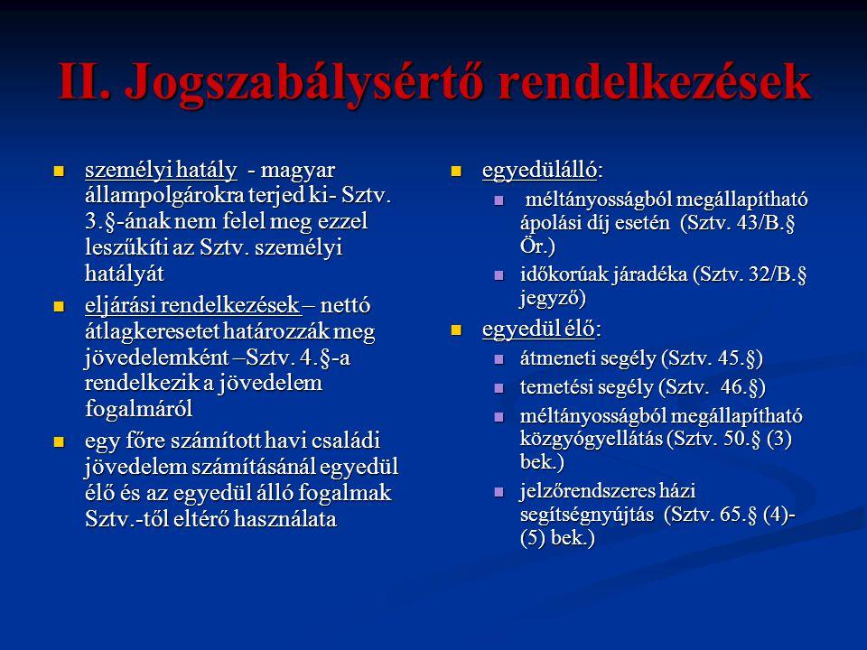 II. Jogszabálysértő rendelkezések  személyi hatály - magyar állampolgárokra terjed ki- Sztv. 3.§-ának nem felel meg ezzel leszűkíti az Sztv. személyi