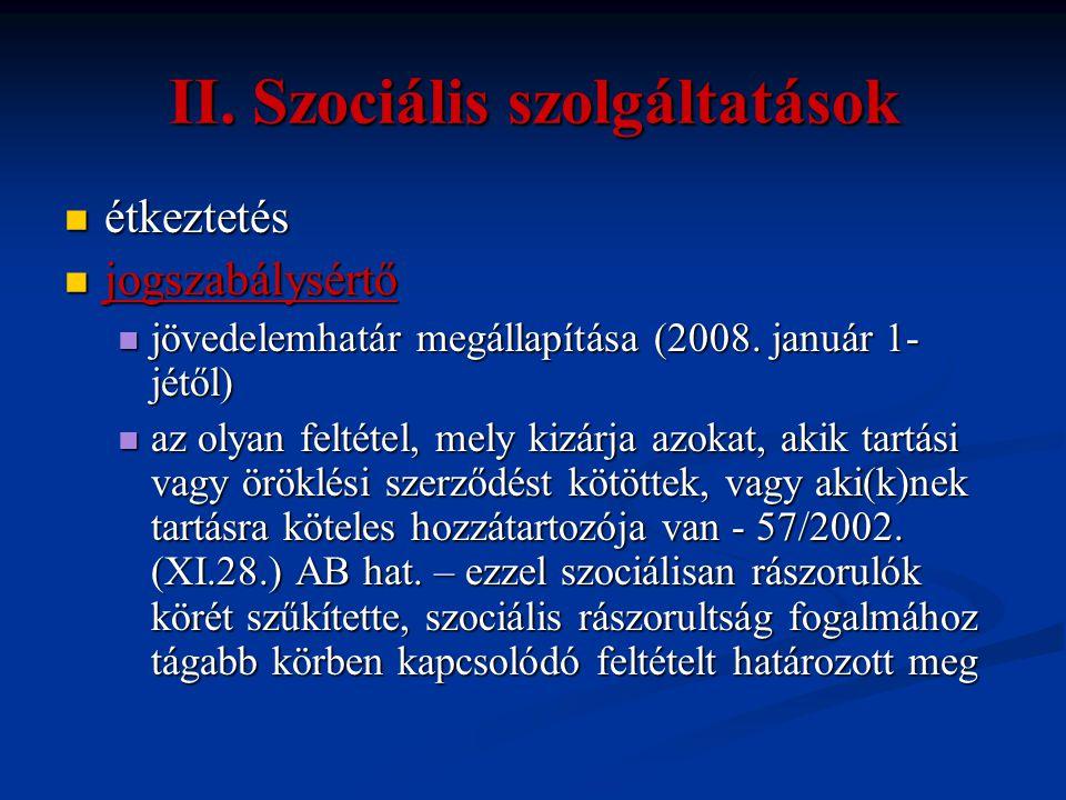 II. Szociális szolgáltatások  étkeztetés  jogszabálysértő  jövedelemhatár megállapítása (2008. január 1- jétől)  az olyan feltétel, mely kizárja a