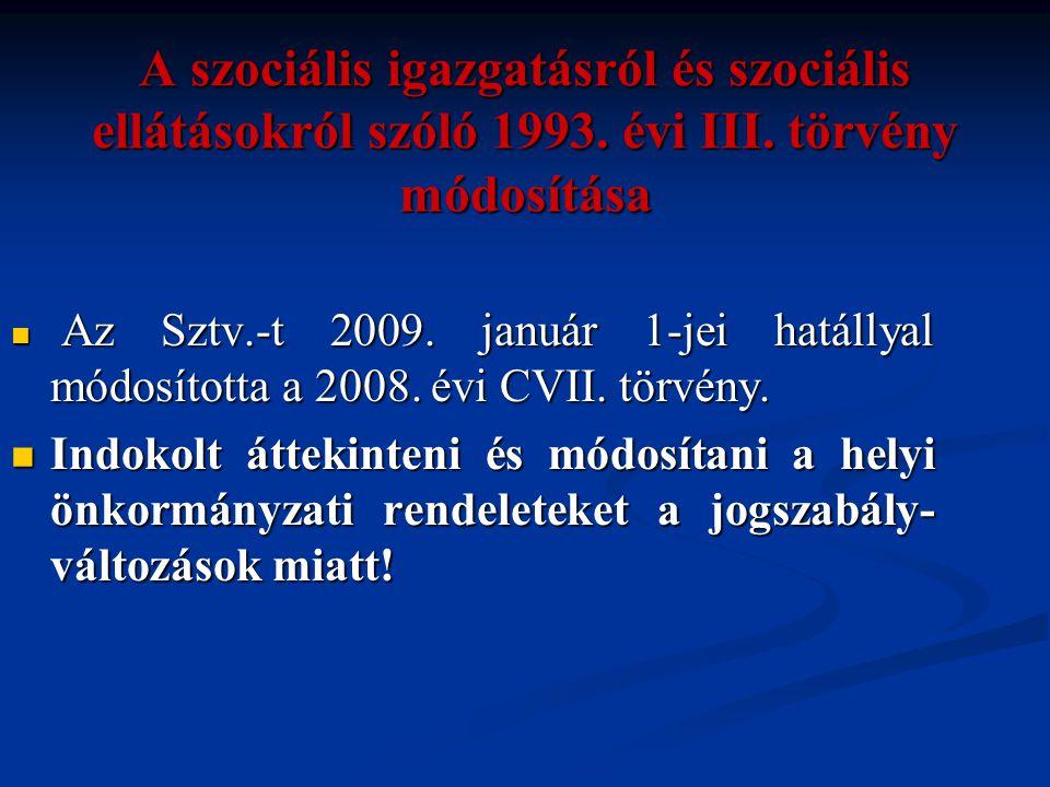 A szociális igazgatásról és szociális ellátásokról szóló 1993. évi III. törvény módosítása  Az Sztv.-t 2009. január 1-jei hatállyal módosította a 200