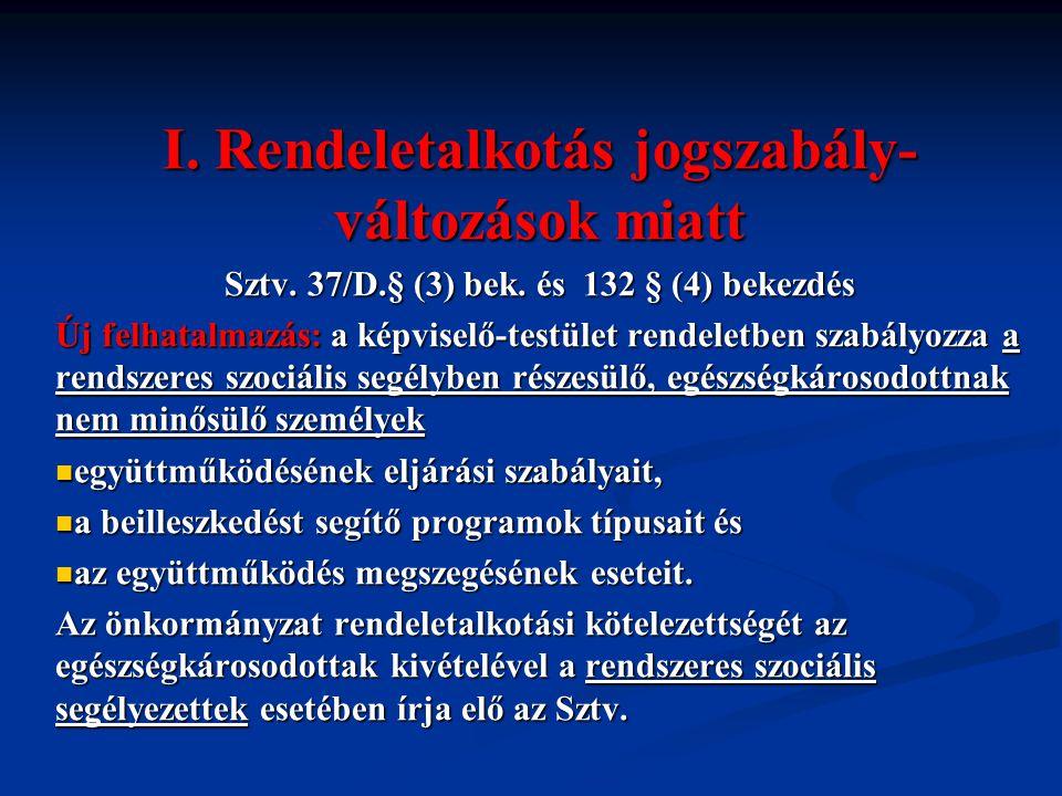 I. Rendeletalkotás jogszabály- változások miatt Sztv. 37/D.§ (3) bek. és 132 § (4) bekezdés Új felhatalmazás: a képviselő-testület rendeletben szabály