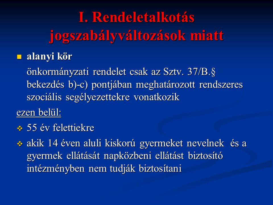 I. Rendeletalkotás jogszabályváltozások miatt  alanyi kör önkormányzati rendelet csak az Sztv. 37/B.§ bekezdés b)-c) pontjában meghatározott rendszer