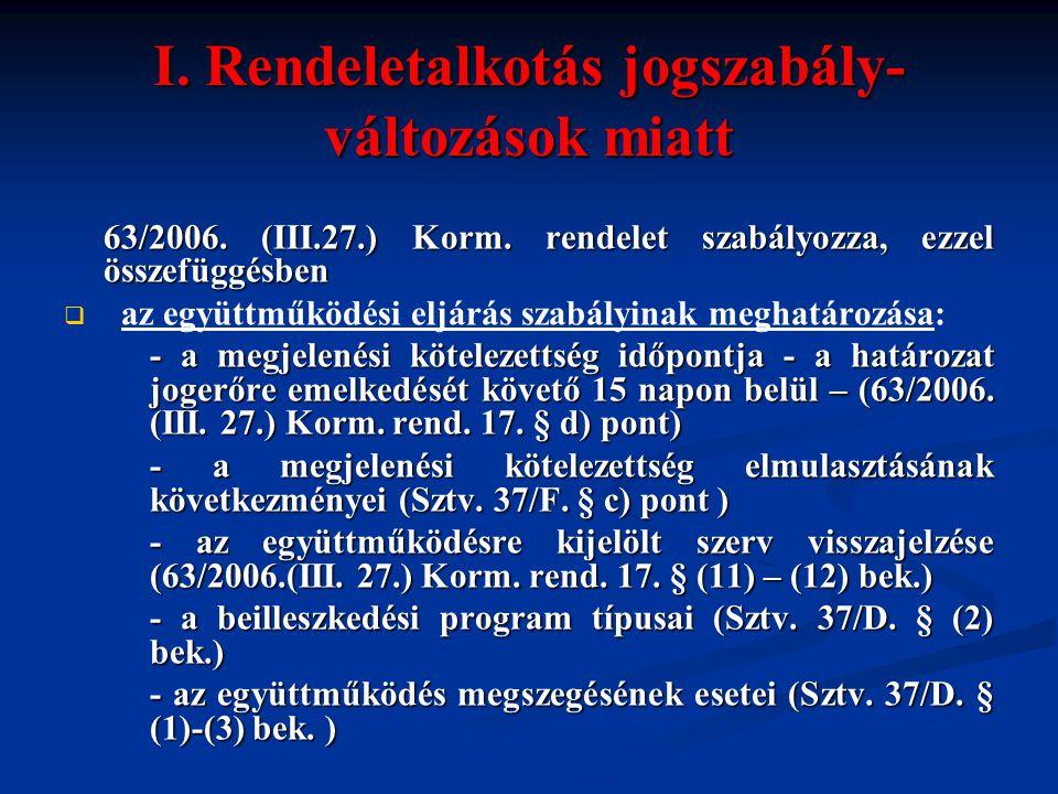 I. Rendeletalkotás jogszabály- változások miatt 63/2006. (III.27.) Korm. rendelet szabályozza, ezzel összefüggésben   az együttműködési eljárás szab