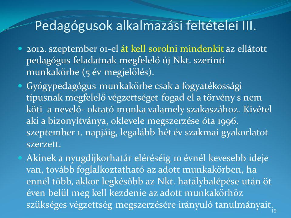 Pedagógusok alkalmazási feltételei III.  2012. szeptember 01-el át kell sorolni mindenkit az ellátott pedagógus feladatnak megfelelő új Nkt. szerinti
