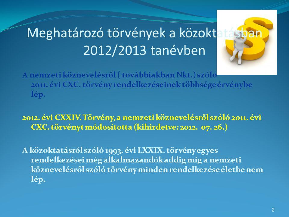 Meghatározó törvények a közoktatásban 2012/2013 tanévben A nemzeti köznevelésről ( továbbiakban Nkt.) szóló 2011. évi CXC. törvény rendelkezéseinek tö