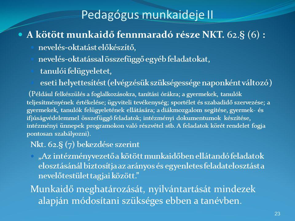 Pedagógus munkaideje II  A kötött munkaidő fennmaradó része NKT. 62.§ (6) :  nevelés-oktatást előkészítő,  nevelés-oktatással összefüggő egyéb fela