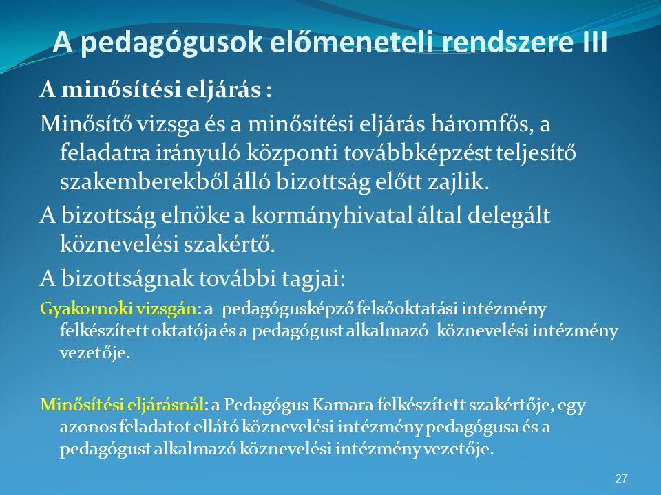 A pedagógusok előmeneteli rendszere III A minősítési eljárás : Minősítő vizsga és a minősítési eljárás háromfős, a feladatra irányuló központi továbbk