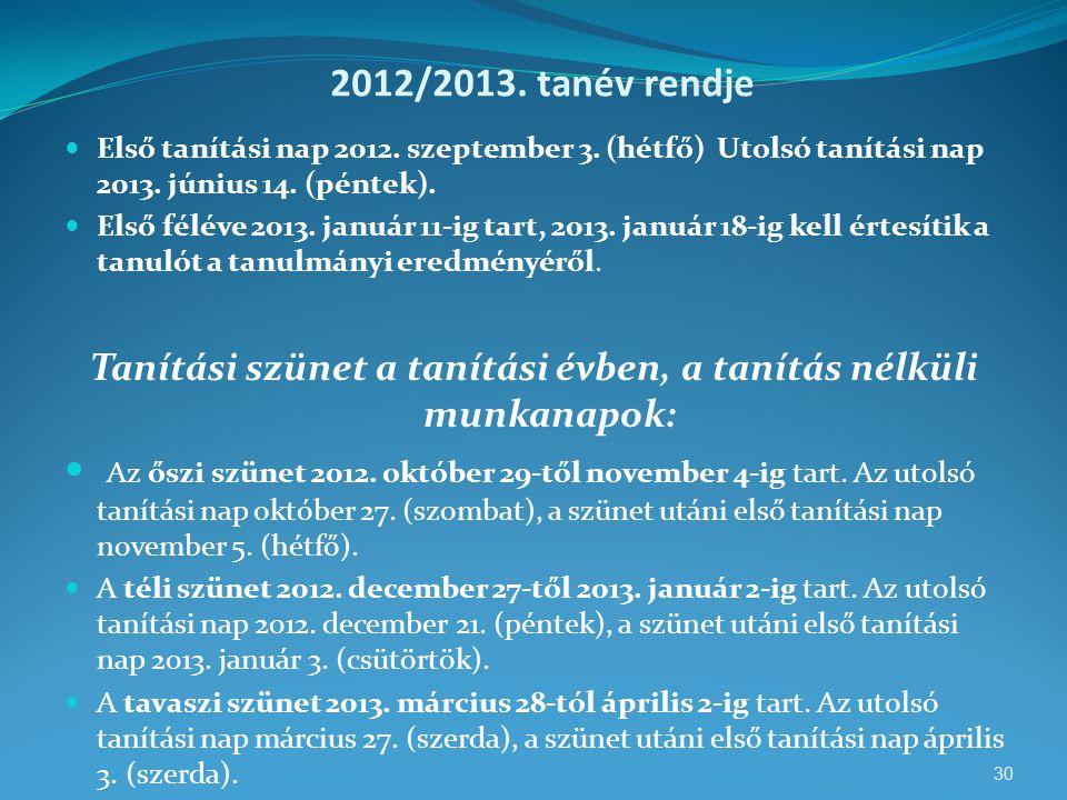 2012/2013. tanév rendje  Első tanítási nap 2012. szeptember 3. (hétfő) Utolsó tanítási nap 2013. június 14. (péntek).  Első féléve 2013. január 11-i