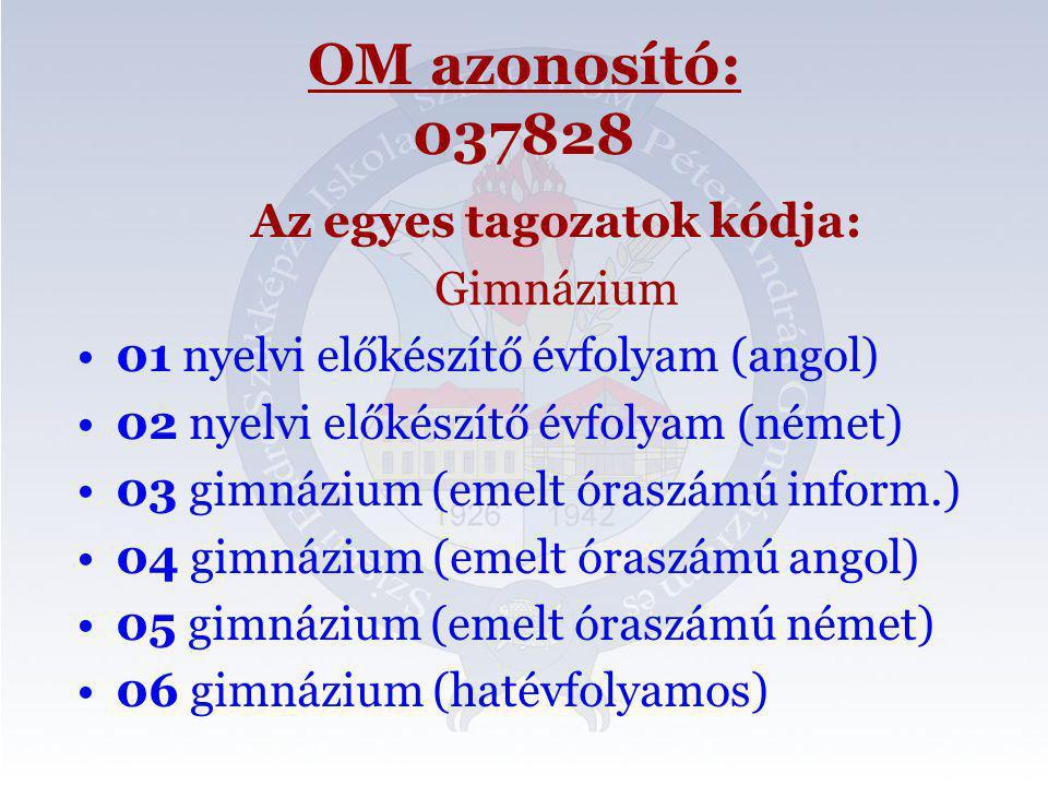 OM azonosító: 037828 Az egyes tagozatok kódja: Gimnázium •01 nyelvi előkészítő évfolyam (angol) •02 nyelvi előkészítő évfolyam (német) •03 gimnázium (