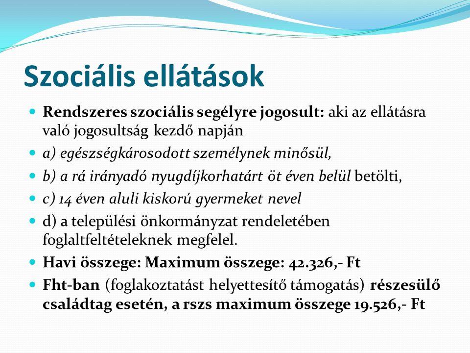 Szociális ellátások  Rendszeres szociális segélyre jogosult: aki az ellátásra való jogosultság kezdő napján  a) egészségkárosodott személynek minősü