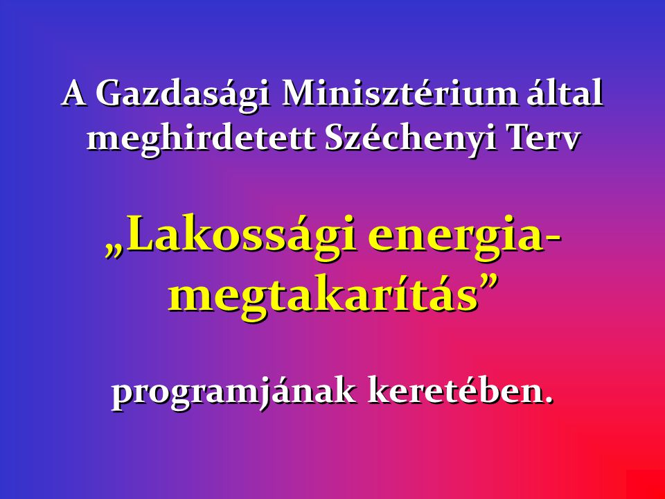 """A Gazdasági Minisztérium által meghirdetett Széchenyi Terv """"Lakossági energia- megtakarítás programjának keretében."""