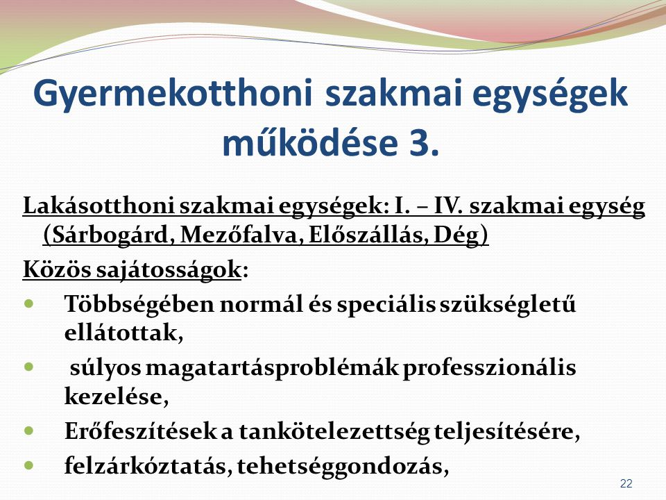 Gyermekotthoni szakmai egységek működése 3. Lakásotthoni szakmai egységek: I. – IV. szakmai egység (Sárbogárd, Mezőfalva, Előszállás, Dég) Közös saját