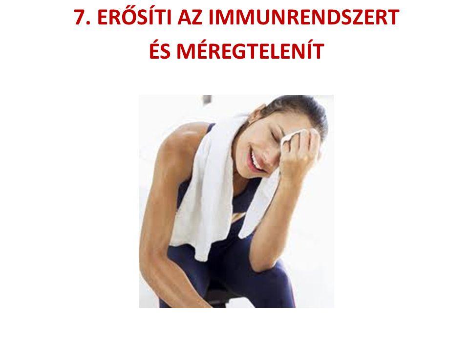 7. ERŐSÍTI AZ IMMUNRENDSZERT ÉS MÉREGTELENÍT