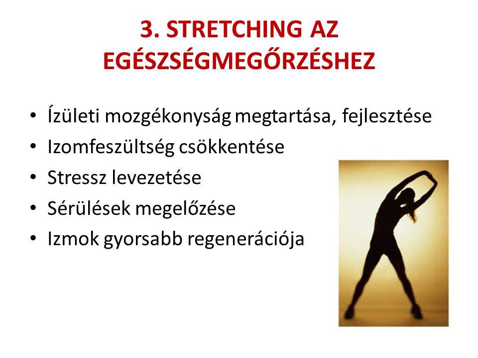 3. STRETCHING AZ EGÉSZSÉGMEGŐRZÉSHEZ • Ízületi mozgékonyság megtartása, fejlesztése • Izomfeszültség csökkentése • Stressz levezetése • Sérülések mege