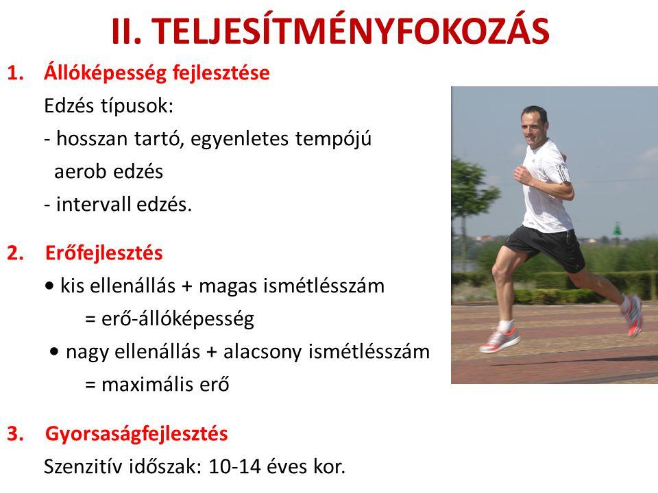 II. TELJESÍTMÉNYFOKOZÁS 1.Állóképesség fejlesztése Edzés típusok: - hosszan tartó, egyenletes tempójú aerob edzés - intervall edzés. 2. Erőfejlesztés
