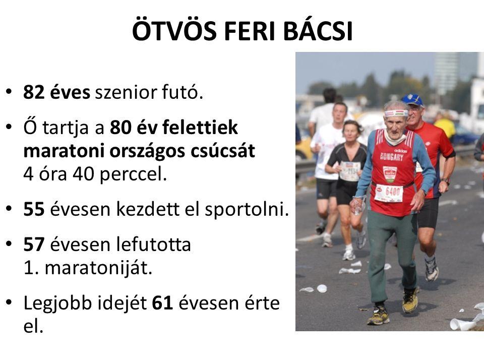 ÖTVÖS FERI BÁCSI • 82 éves szenior futó. • Ő tartja a 80 év felettiek maratoni országos csúcsát 4 óra 40 perccel. • 55 évesen kezdett el sportolni. •