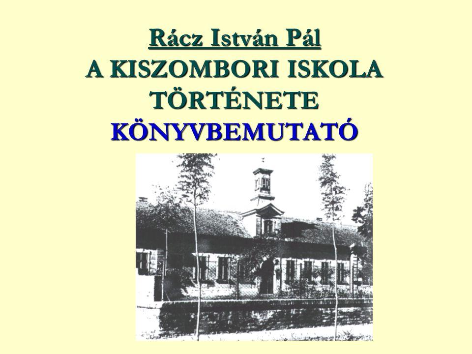 Rácz István Pál A KISZOMBORI ISKOLA TÖRTÉNETE KÖNYVBEMUTATÓ