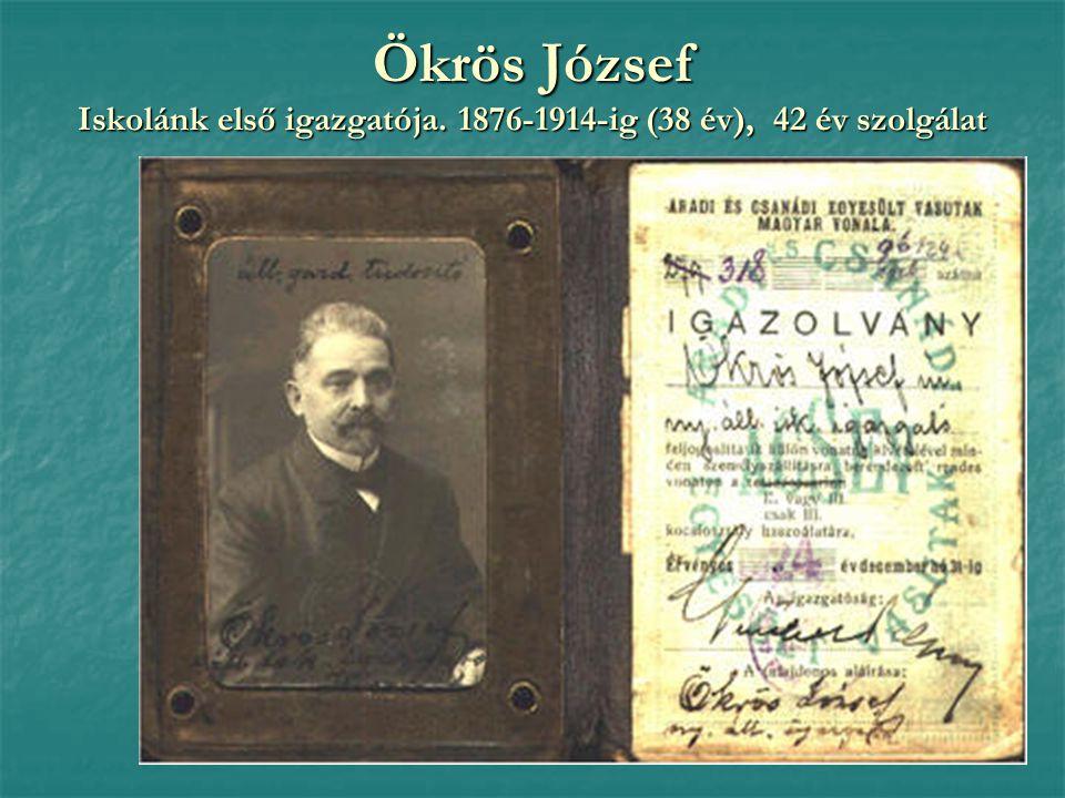 Ökrös József Iskolánk első igazgatója. 1876-1914-ig (38 év), 42 év szolgálat
