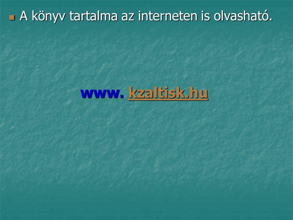  A könyv tartalma az interneten is olvasható. www. kzaltisk.hu kzaltisk.hu