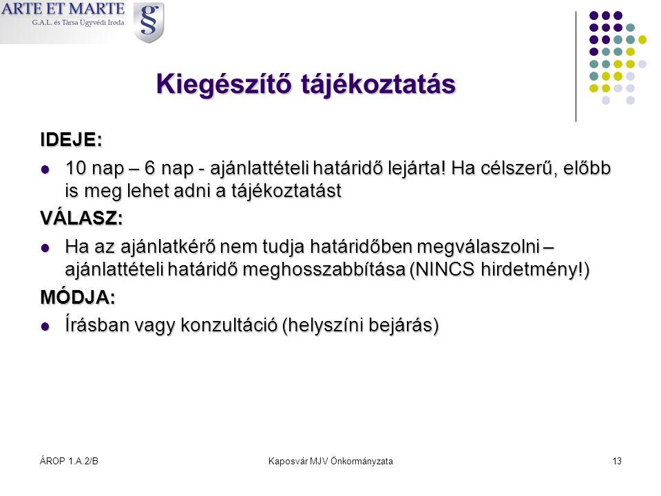 ÁROP 1.A.2/BKaposvár MJV Önkormányzata13 Kiegészítő tájékoztatás IDEJE:  10 nap – 6 nap - ajánlattételi határidő lejárta! Ha célszerű, előbb is meg l