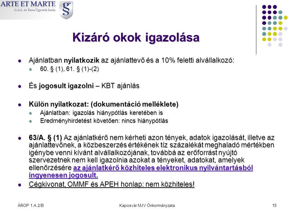 ÁROP 1.A.2/BKaposvár MJV Önkormányzata15 Kizáró okok igazolása  Ajánlatban nyilatkozik az ajánlattevő és a 10% feletti alvállalkozó:  60. § (1), 61.