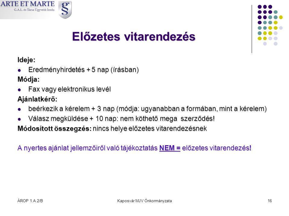 ÁROP 1.A.2/BKaposvár MJV Önkormányzata16 Előzetes vitarendezés Ideje:  Eredményhirdetés + 5 nap (írásban) Módja:  Fax vagy elektronikus levél Ajánla