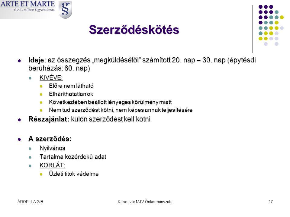"""ÁROP 1.A.2/BKaposvár MJV Önkormányzata17 Szerződéskötés  Ideje: az összegzés """"megküldésétől"""" számított 20. nap – 30. nap (épytésdi beruházás: 60. nap"""
