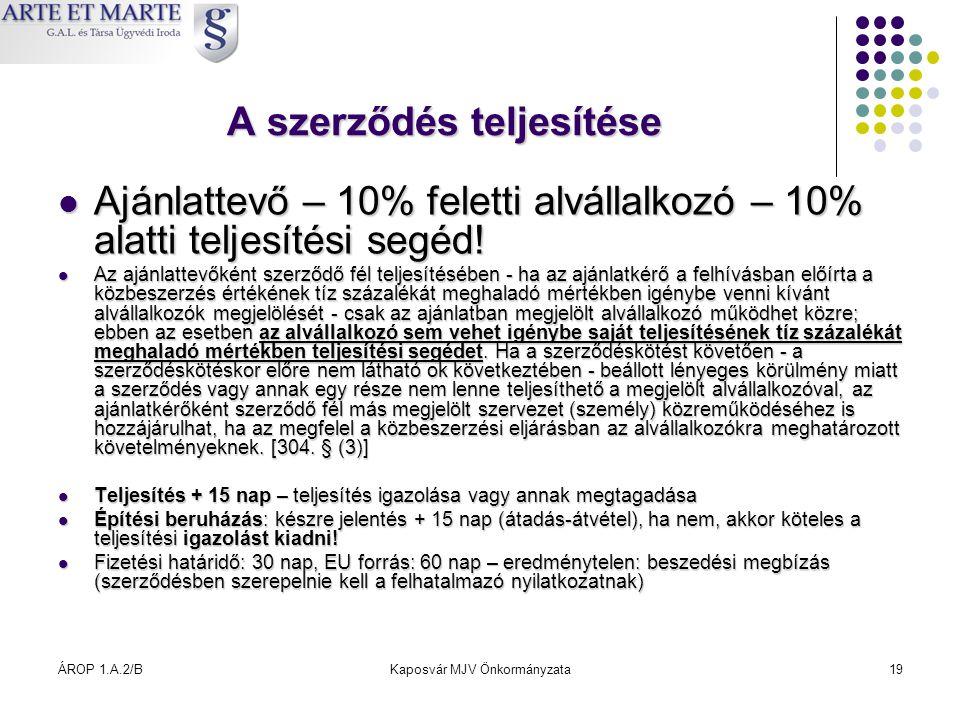 ÁROP 1.A.2/BKaposvár MJV Önkormányzata19 A szerződés teljesítése  Ajánlattevő – 10% feletti alvállalkozó – 10% alatti teljesítési segéd!  Az ajánlat