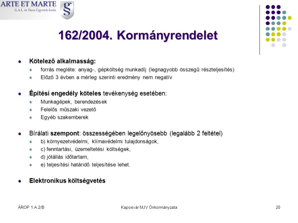 ÁROP 1.A.2/BKaposvár MJV Önkormányzata20 162/2004. Kormányrendelet  Kötelező alkalmasság:  forrás megléte: anyag-, gépköltség munkadíj (legnagyobb ö