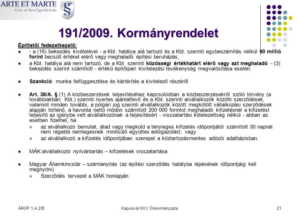 ÁROP 1.A.2/BKaposvár MJV Önkormányzata21 191/2009. Kormányrendelet Építtetői fedezetkezelő:  - a (16) bekezdés kivételével - a Kbt. hatálya alá tarto