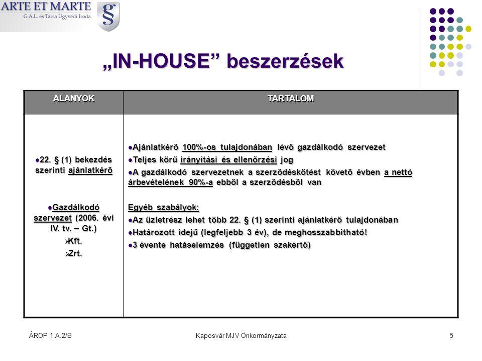 """ÁROP 1.A.2/BKaposvár MJV Önkormányzata5 """"IN-HOUSE"""" beszerzések ALANYOKTARTALOM  22. § (1) bekezdés szerinti ajánlatkérő  Gazdálkodó szervezet (2006."""