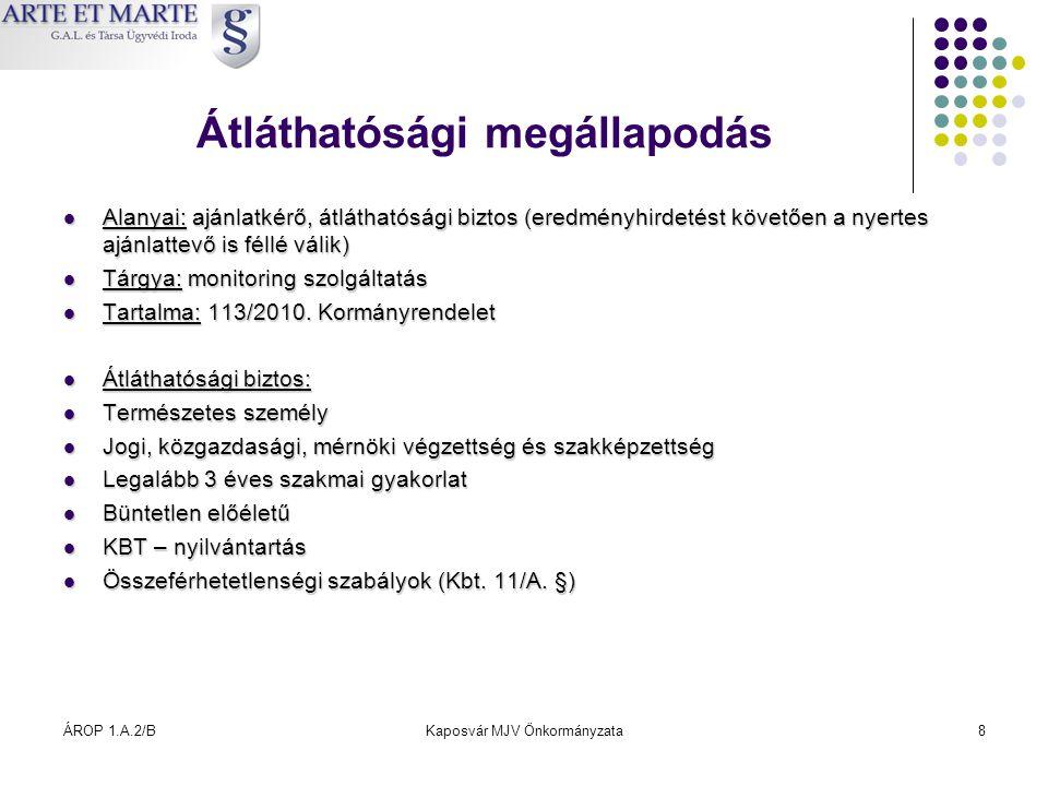 ÁROP 1.A.2/BKaposvár MJV Önkormányzata8 Átláthatósági megállapodás  Alanyai: ajánlatkérő, átláthatósági biztos (eredményhirdetést követően a nyertes