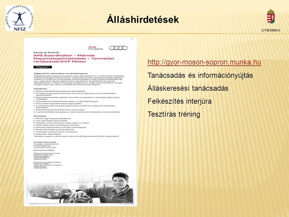 GYMSMKH Álláshirdetések http://gyor-moson-sopron.munka.hu Tanácsadás és információnyújtás Álláskeresési tanácsadás Felkészítés interjúra Tesztírás tré