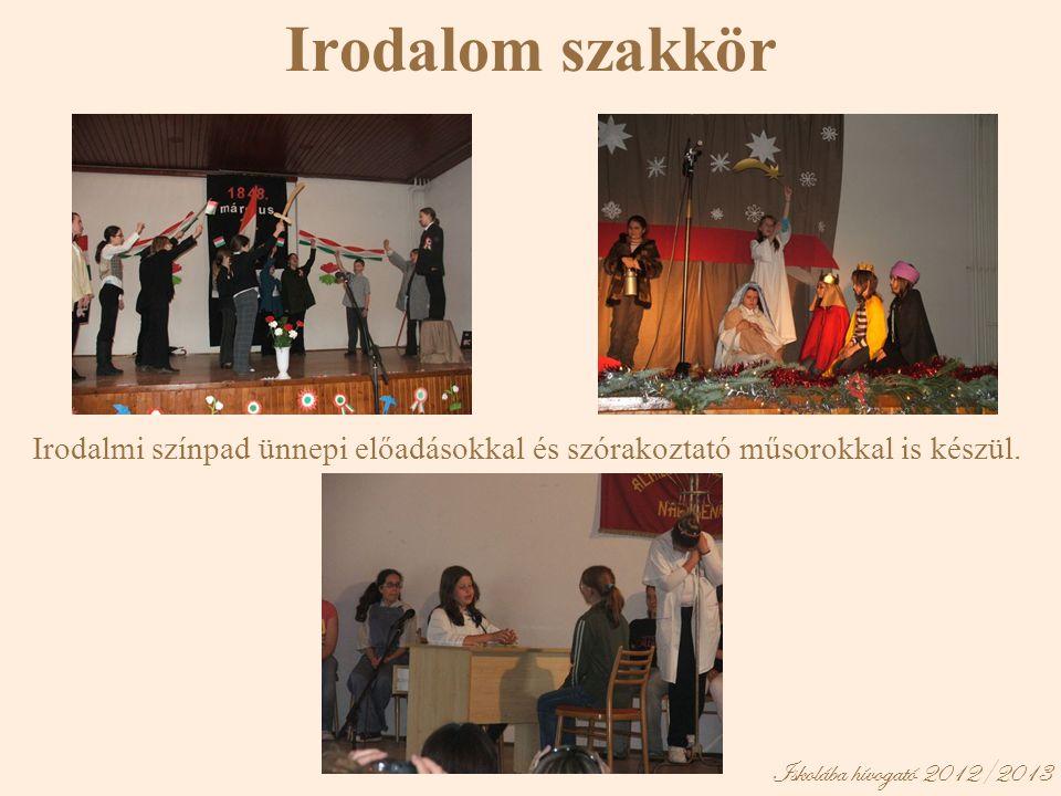 Iskolába hívogató 2012/2013 Irodalom szakkör Irodalmi színpad ünnepi előadásokkal és szórakoztató műsorokkal is készül.