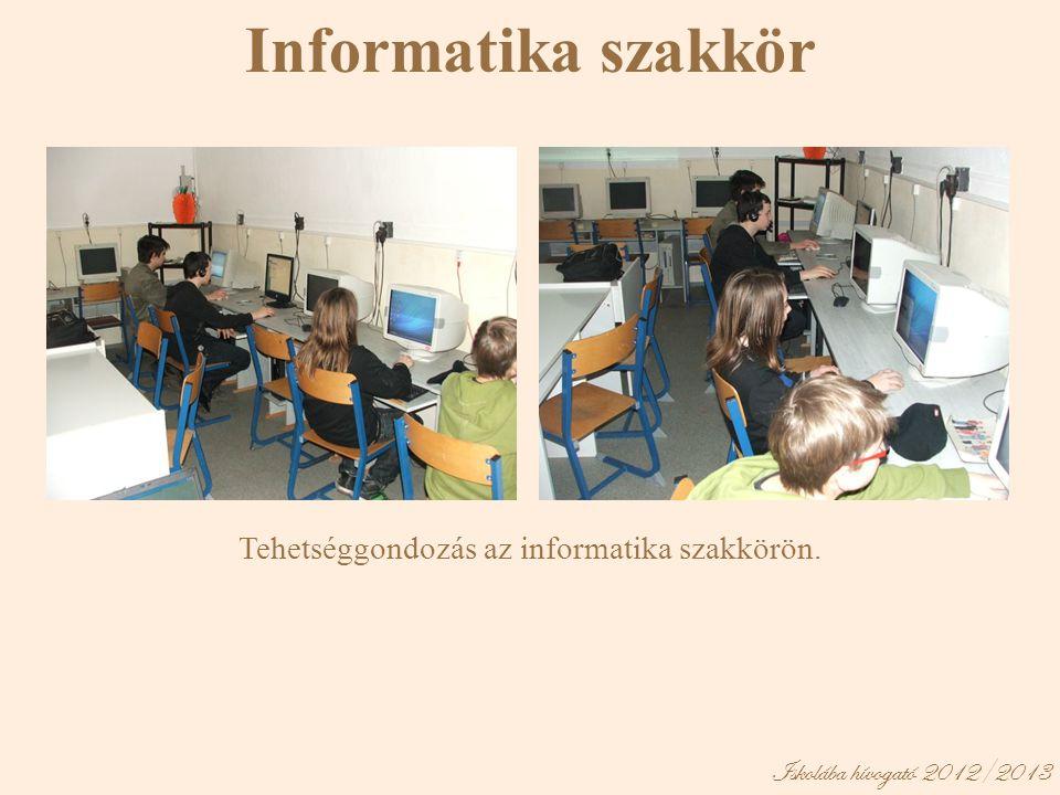 Iskolába hívogató 2012/2013 Informatika szakkör Tehetséggondozás az informatika szakkörön.