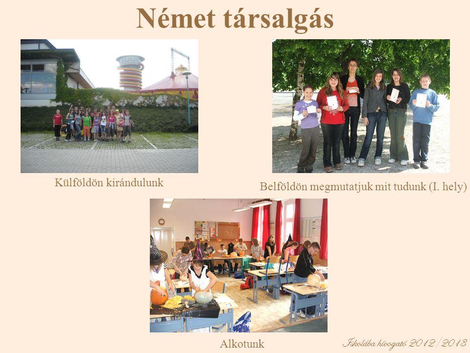 Iskolába hívogató 2012/2013 Német társalgás Alkotunk Külföldön kirándulunk Belföldön megmutatjuk mit tudunk (I. hely)