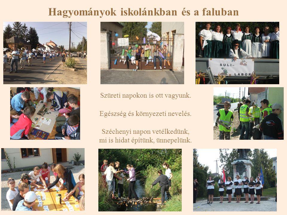 Hagyományok iskolánkban és a faluban Szüreti napokon is ott vagyunk. Egészség és környezeti nevelés. Széchenyi napon vetélkedünk, mi is hidat építünk,