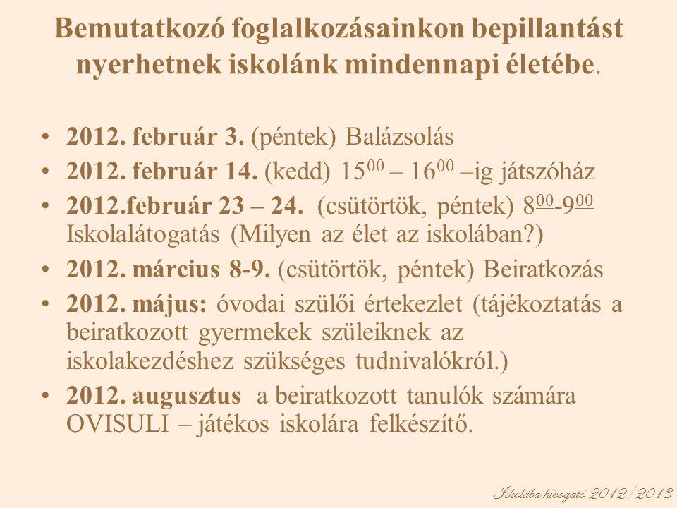 Iskolába hívogató 2012/2013 Bemutatkozó foglalkozásainkon bepillantást nyerhetnek iskolánk mindennapi életébe. •2012. február 3. (péntek) Balázsolás •