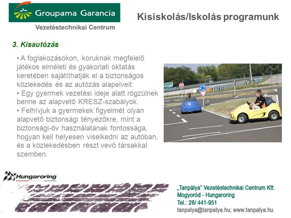 3. Kisautózás • A foglakozásokon, koruknak megfelelő játékos elméleti és gyakorlati oktatás keretében sajátíthatják el a biztonságos közlekedés és az