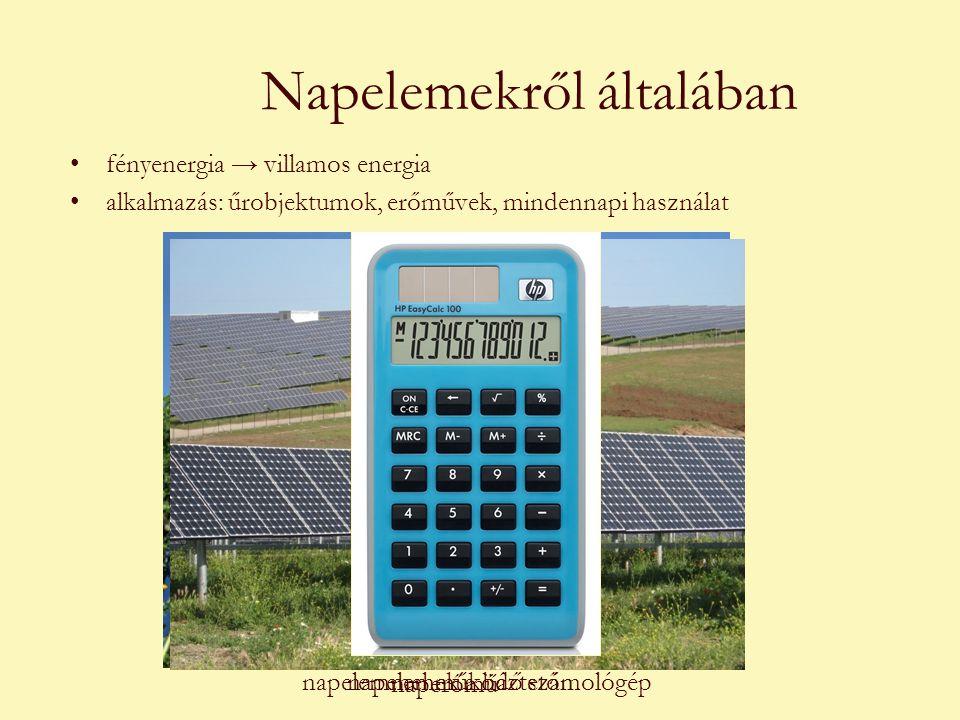 Napelemekről általában •fényenergia → villamos energia •alkalmazás: űrobjektumok, erőművek, mindennapi használat naperőmű napelemek a háztetőnnapelemmel működő számológép