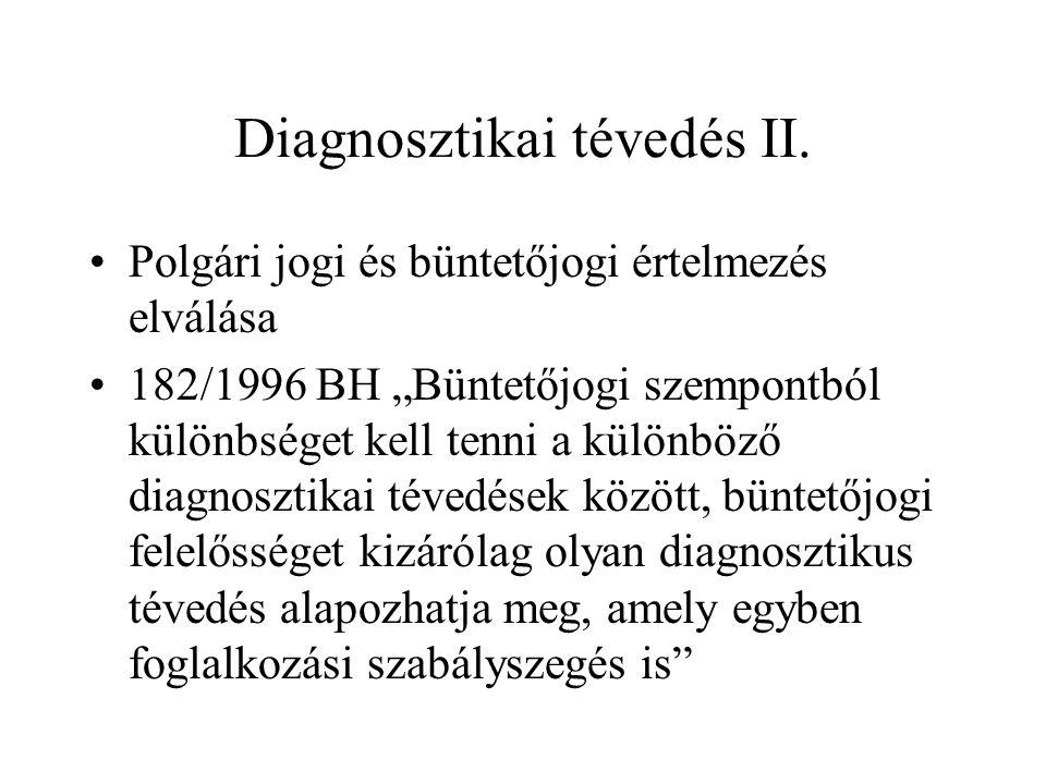 """Diagnosztikai tévedés II. •Polgári jogi és büntetőjogi értelmezés elválása •182/1996 BH """"Büntetőjogi szempontból különbséget kell tenni a különböző di"""