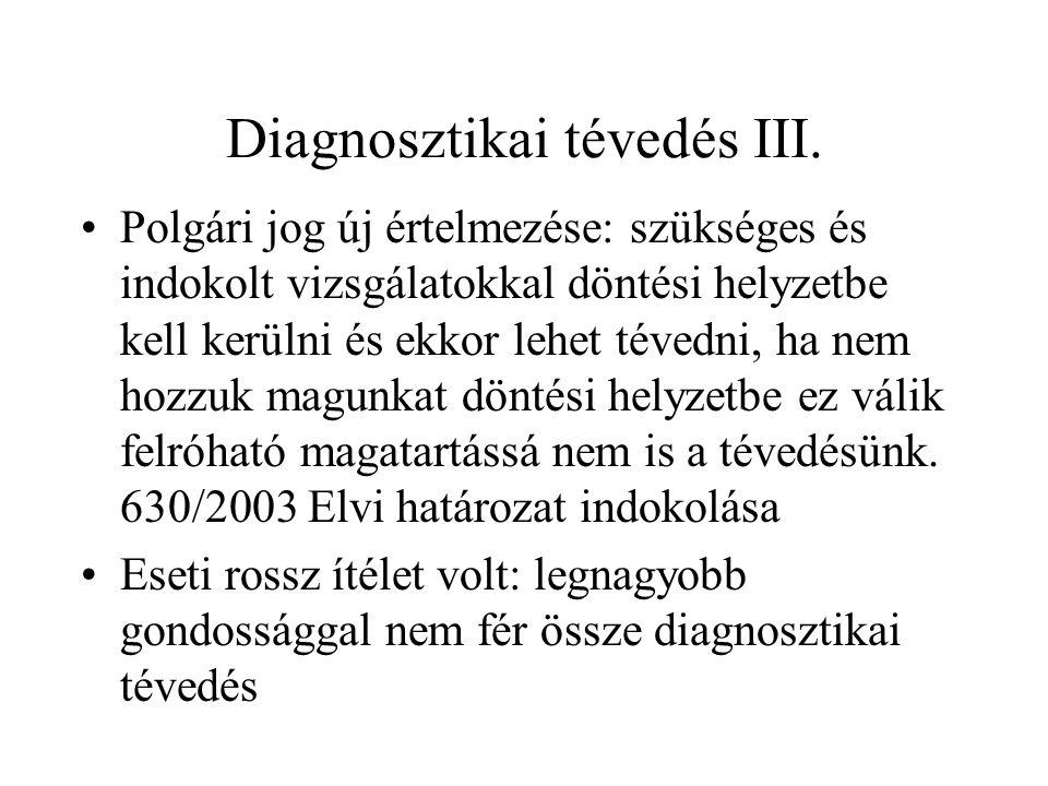 Diagnosztikai tévedés III. •Polgári jog új értelmezése: szükséges és indokolt vizsgálatokkal döntési helyzetbe kell kerülni és ekkor lehet tévedni, ha