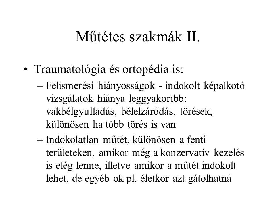 Műtétes szakmák II. •Traumatológia és ortopédia is: –Felismerési hiányosságok - indokolt képalkotó vizsgálatok hiánya leggyakoribb: vakbélgyulladás, b